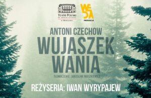 Wujaszek Wania znów na teatralnych deskach